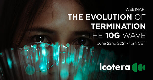 The evolution of termination - the 10G wave
