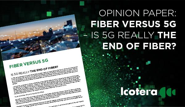 Icotera Opinion Paper: Fiber versus 5G